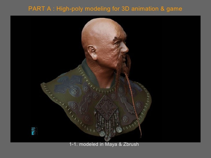 PART A : High-poly modeling for 3D animation & game 1-1. modeled in Maya & Zbrush
