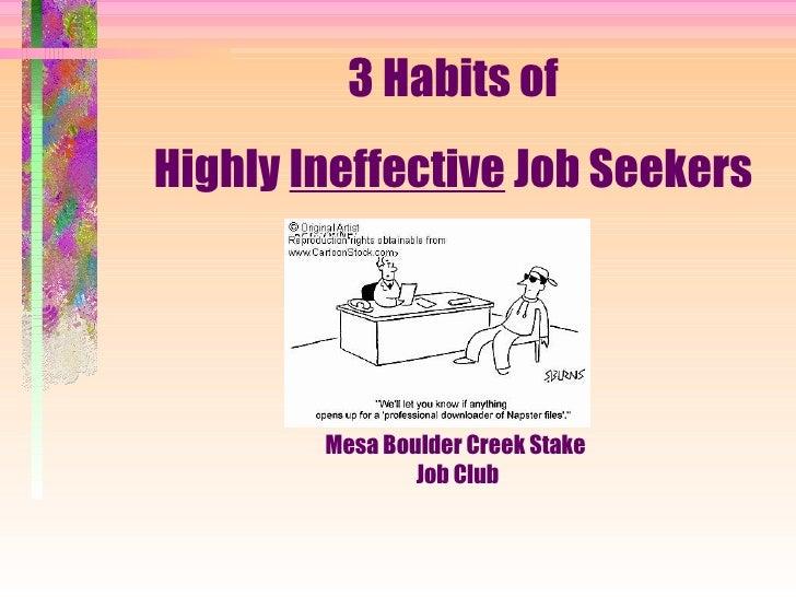3 Habits of  Highly  Ineffective  Job Seekers  Mesa Boulder Creek Stake  Job Club