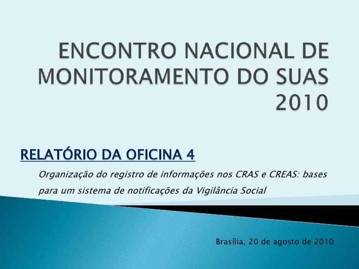 ENCONTRO NACIONAL DE MONITORAMENTO DO SUAS 2010<br />RELATÓRIO DA OFICINA 4<br />Organização do registro de informações no...