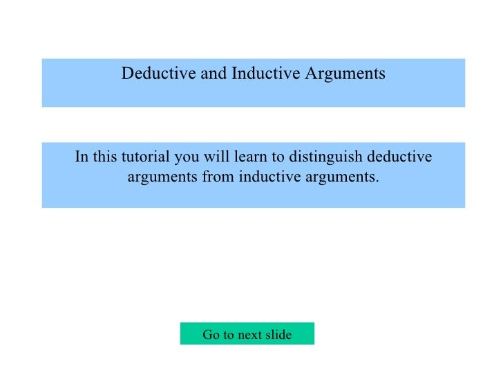 Deductive and Inductive Arguments  In this tutorial you will learn to distinguish deductive arguments from inductive argu...