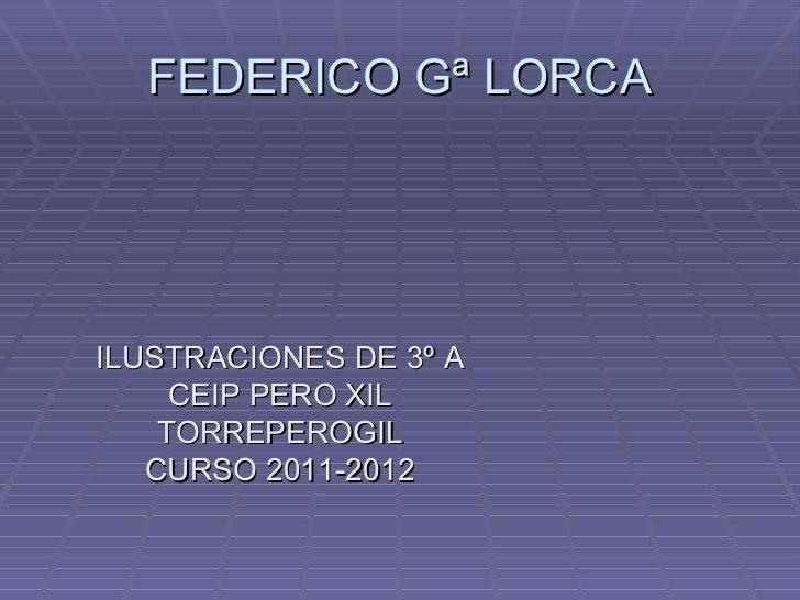 FEDERICO Gª LORCAILUSTRACIONES DE 3º A     CEIP PERO XIL    TORREPEROGIL   CURSO 2011-2012