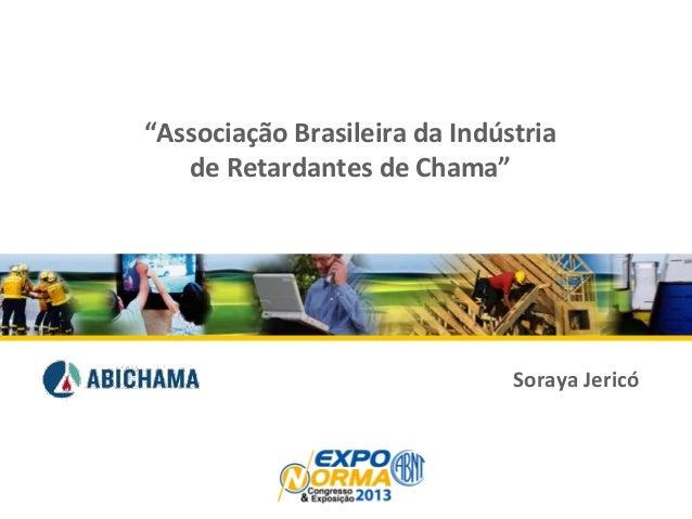 """1 Soraya  Jericó   """"Associação  Brasileira  da  Indústria   de  Retardantes  de  Chama"""""""