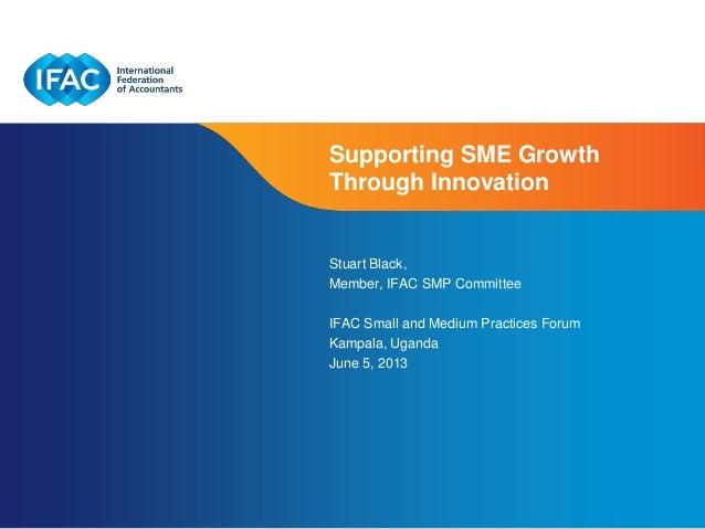 Page 1 | Confidential and Proprietary InformationSupporting SME GrowthThrough InnovationStuart Black,Member, IFAC SMP Comm...
