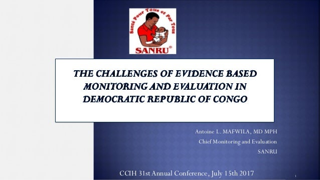 Antoine L. MAFWILA, MD MPH Chief Monitoring and Evaluation SANRU 1CCIH 31stAnnual Conference, July 15th 2017