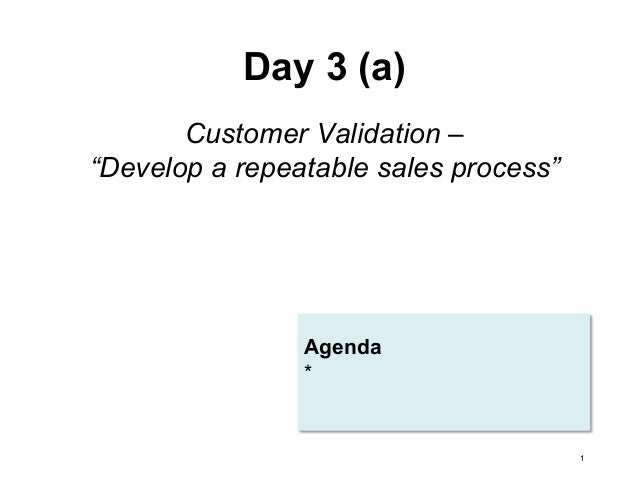 """Day 3 (a) Customer Validation – """"Develop a repeatable sales process""""  Agenda *  1"""
