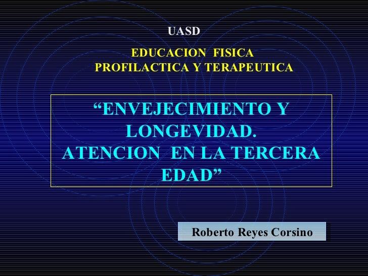 """UASD       EDUCACION FISICA  PROFILACTICA Y TERAPEUTICA  """"ENVEJECIMIENTO Y     LONGEVIDAD.ATENCION EN LA TERCERA        ED..."""