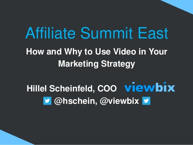 Affiliate Summit East How and Why to Use Video in Your Marketing Strategy Hillel Scheinfeld, COO . @hschein, @viewbix