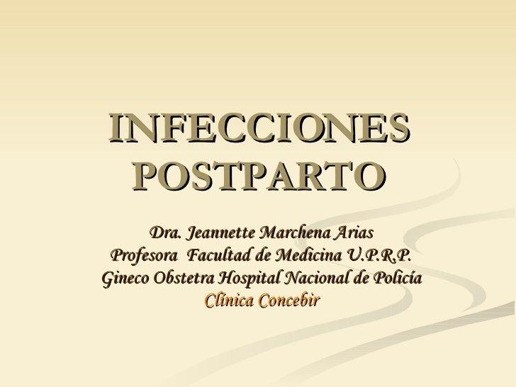INFECCIONES POSTPARTO Dra. Jeannette Marchena Arias Profesora  Facultad de Medicina U.P.R.P. Gineco Obstetra Hospital Naci...