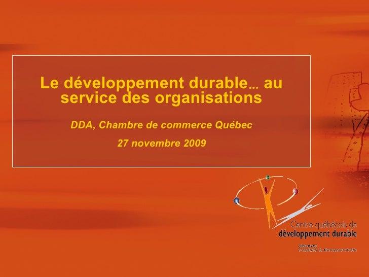 Le développement durable …  au service des organisations DDA, Chambre de commerce Québec 27 novembre 2009