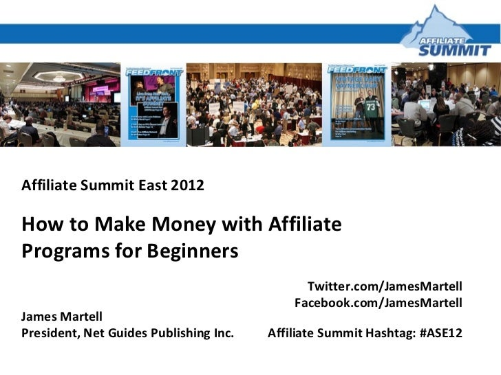 Affiliate Summit East 2012How to Make Money with AffiliatePrograms for Beginners                                          ...