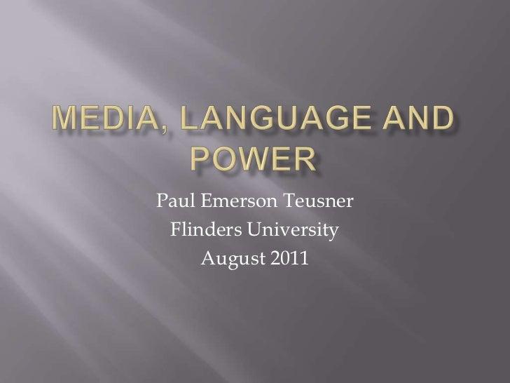 Media, language and power<br />Paul Emerson Teusner<br />Flinders University<br />August 2011<br />