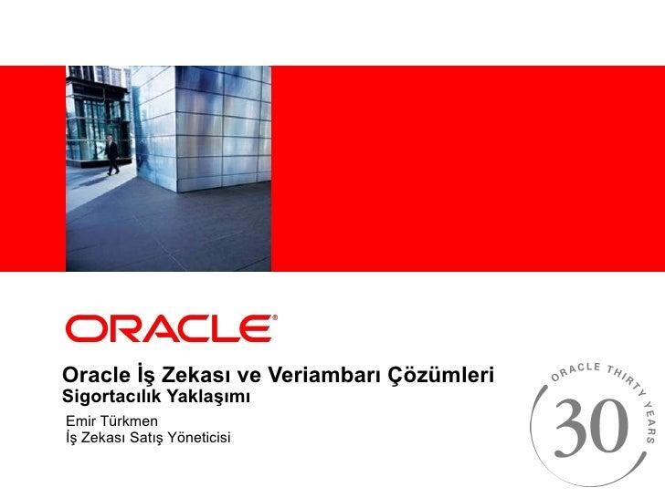 Oracle İş Zekası ve Veriambarı Çözümleri Sigortacılık Yaklaşımı Emir Türkmen İş Zekası Satış Yöneticisi