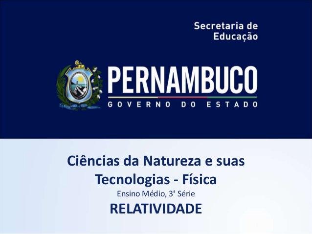 Ciências da Natureza e suas    Tecnologias - Física       Ensino Médio, 3ª Série      RELATIVIDADE