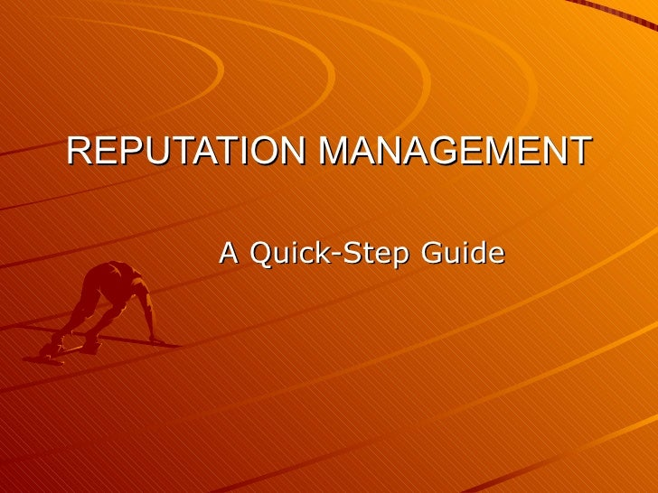 REPUTATION MANAGEMENT A Quick-Step Guide