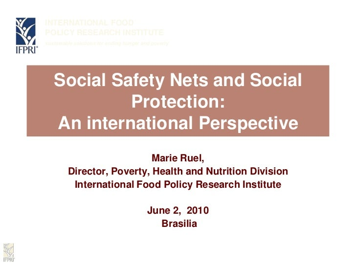 Social Safety Nets and Social Protection: An international Perspective<br />Marie Ruel,<br />Director, Poverty, Health and...