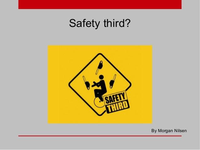 Safety third?  By Morgan Nilsen