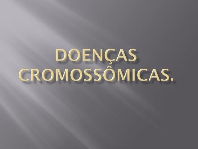 Essas doenças são consequências de alterações cromossômicasdo tipo numéricas (quando há mais ou menos cromossomos que o ...
