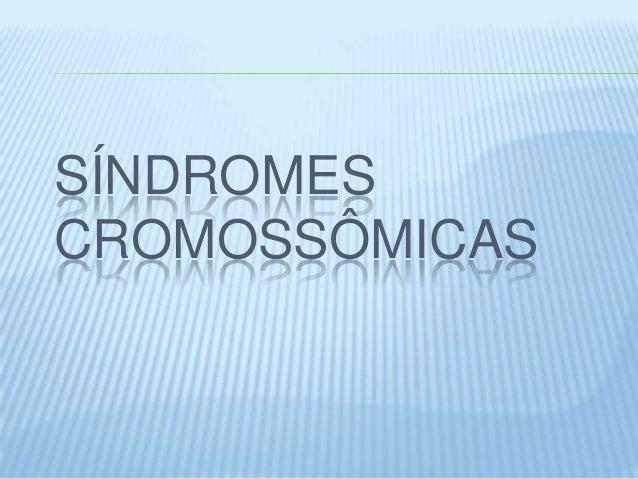SÍNDROMES CROMOSSÔMICAS