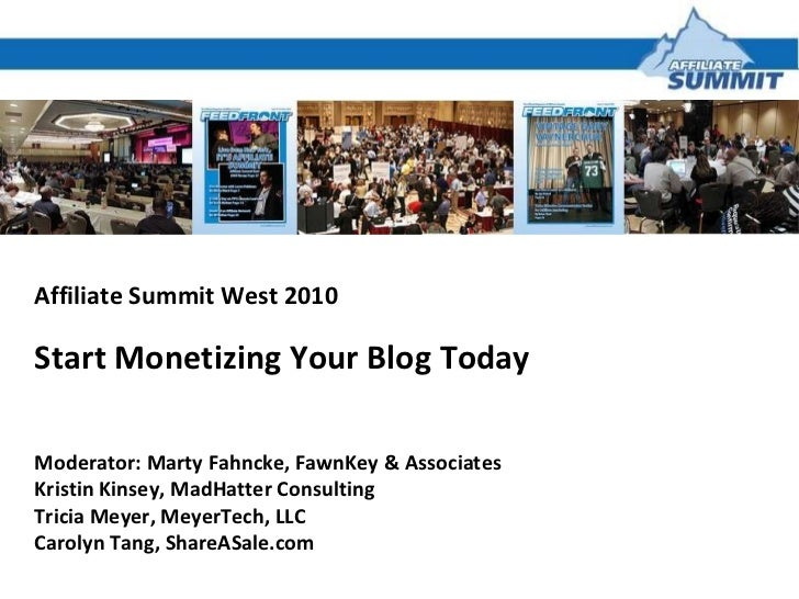 Affiliate Summit West 2010 Start Monetizing Your Blog Today  Moderator: Marty Fahncke, FawnKey & Associates Kristin Kinsey...
