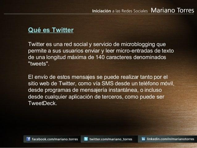 Qué es Twitter Twitter es una red social y servicio de microblogging que permite a sus usuarios enviar y leer micro-entrad...