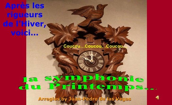 Coucou…Coucou…Coucou… Arreglos by Juan-Pedro de las Vegas la symphonie du Printemps... Après les rigueurs de l'Hiver, voici…