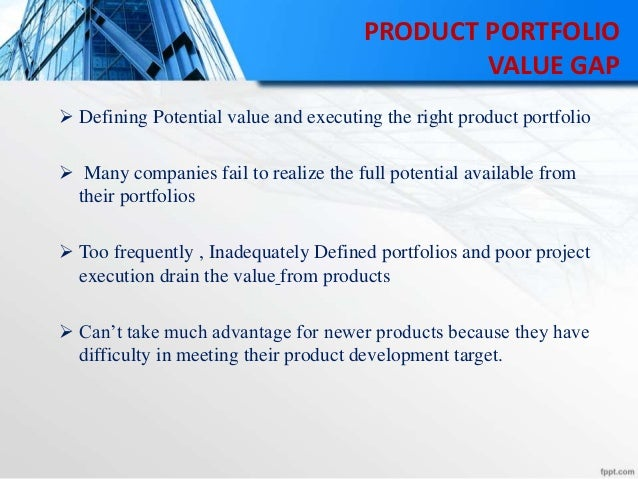 PRODUCT PORTFOLIO VALUE GAP  Defining Potential value and executing the right product portfolio  Many companies fail to ...