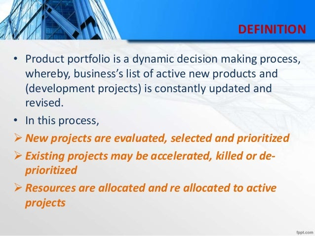 DEFINITION • Product portfolio is a dynamic decision making process, whereby, business's list of active new products and (...