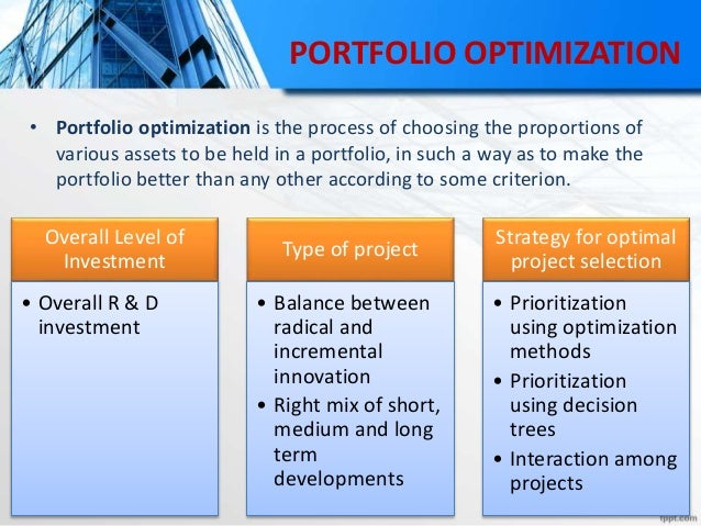 PORTFOLIO OPTIMIZATION • Portfolio optimization is the process of choosing the proportions of various assets to be held in...
