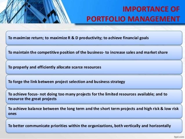 IMPORTANCE OF PORTFOLIO MANAGEMENT To maximize return; to maximize R & D productivity; to achieve financial goals To maint...