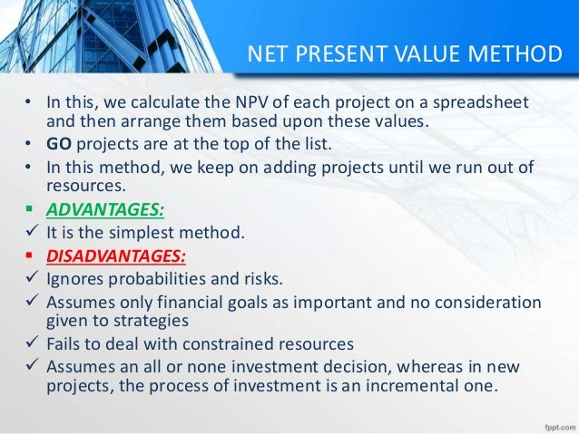 NET PRESENT VALUE METHOD • In this, we calculate the NPV of each project on a spreadsheet and then arrange them based upon...
