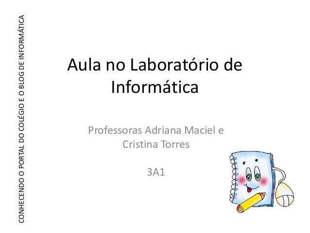 CONHECENDO O PORTAL DO COLÉGIO E O BLOG DE INFORMÁTICA                                                         Aula no Lab...