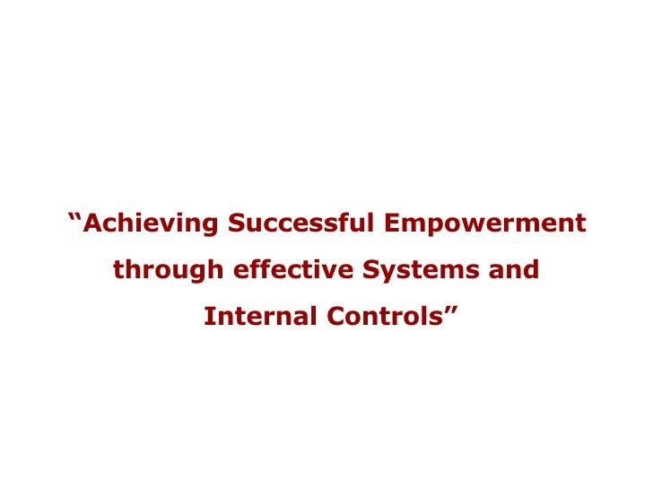 """"""" Achieving Successful Empowerment  through effective Systems and Internal Controls"""""""