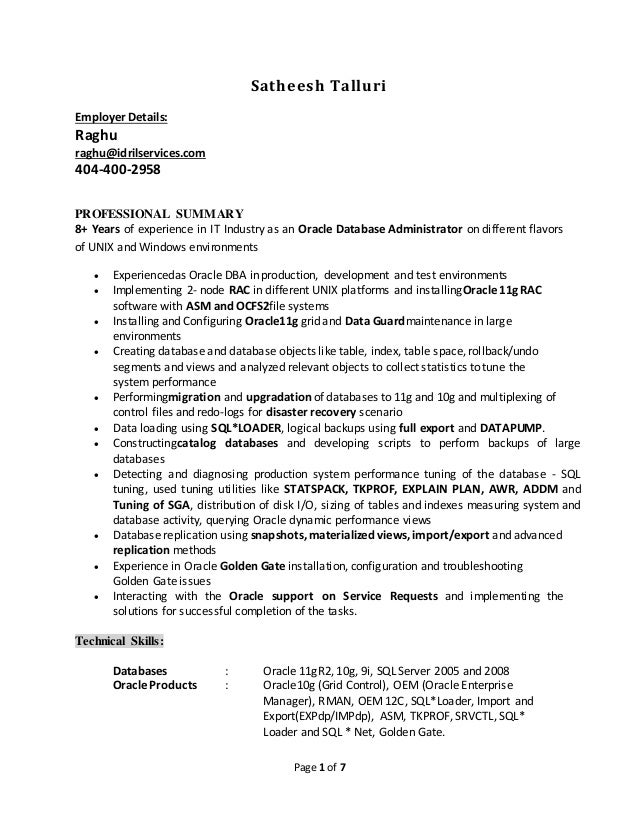 Delightful Satheesh Oracle DBA Resume. Page 1 Of 7 Satheesh Talluri Employer Details:  Raghu Raghu@idrilservices.com 404 ... Pertaining To Oracle Dba Resume