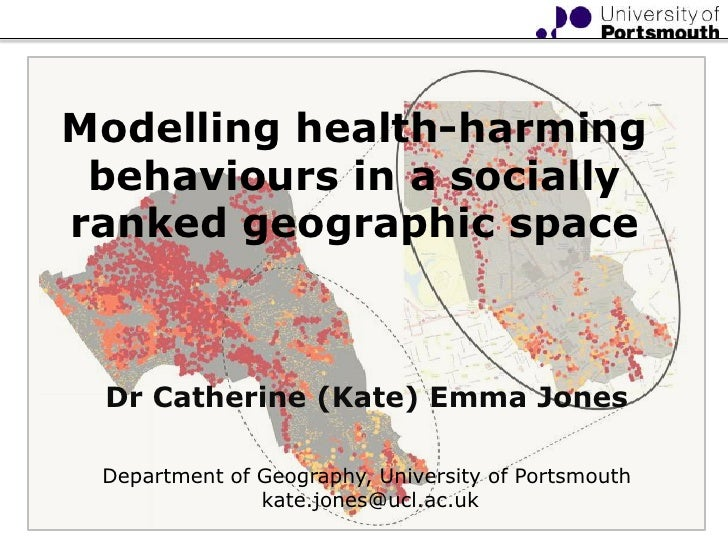 Modelling health-harming behaviours in a socially ranked geographic space<br />Dr Catherine (Kate) Emma Jones Department...