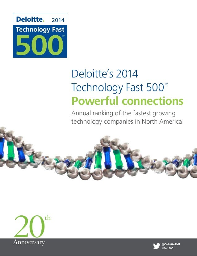 Annual ranking of the fastest growing technology companies in North America Deloitte's 2014 Technology Fast 500™ Powerful ...