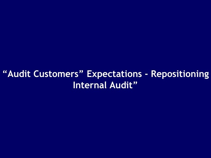 """"""" Audit Customers"""" Expectations - Repositioning Internal Audit"""""""