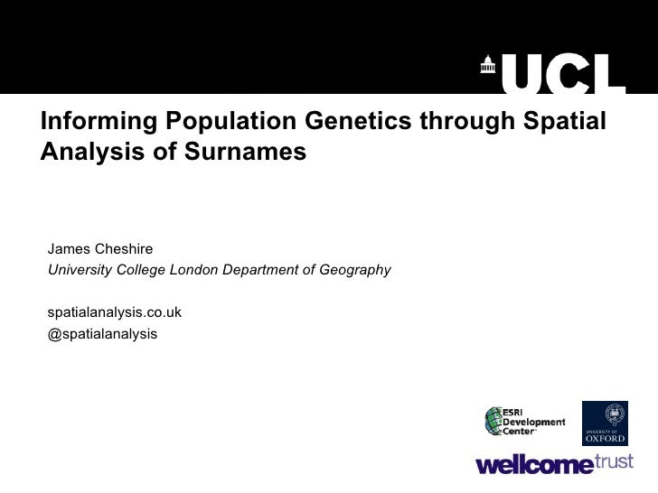 Informing Population Genetics through Spatial Analysis of Surnames James Cheshire University College London Department of ...