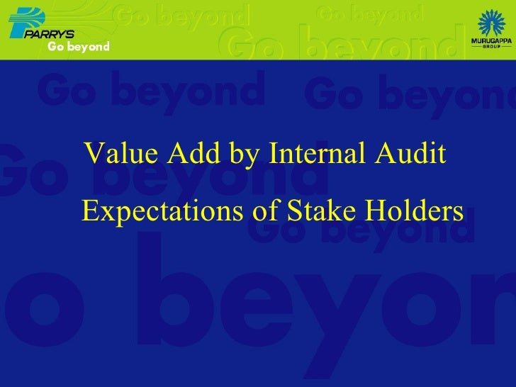 Value Add by Internal Audit  Expectations of Stake Holders