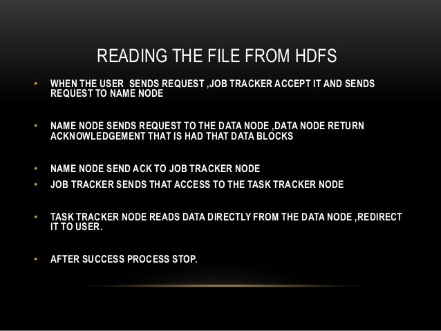 READING THE FILE FROM HDFS • WHEN THE USER SENDS REQUEST ,JOB TRACKER ACCEPT IT AND SENDS REQUEST TO NAME NODE • NAME NODE...