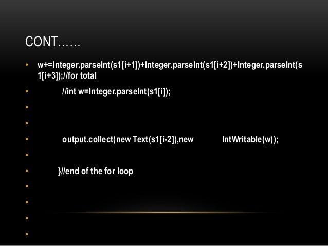 • public class Reduce extends MapReduceBase implements • Reducer<Text, IntWritable, Text, IntWritable>{ • int s=0; • // in...
