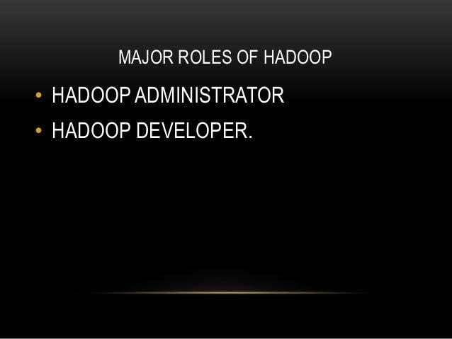 MAJOR ROLES OF HADOOP • HADOOP ADMINISTRATOR • HADOOP DEVELOPER.