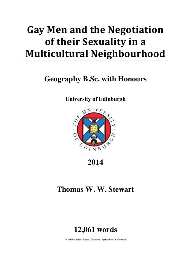 Gay Men and the Negotiation of their Sexuality in a Multicultural Neighbourhood Geography B.Sc. with Honours University of...