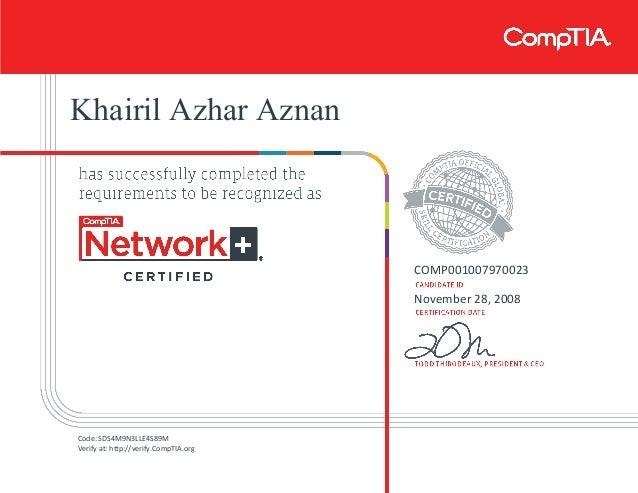 Khairil Azhar Aznan COMP001007970023 November 28, 2008 Code: SDS4M9N3LLE4S89M Verify at: http://verify.CompTIA.org