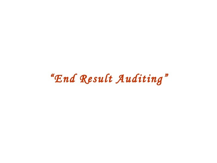 """ End Result Auditing"""