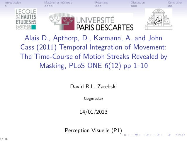 Introduction Matériel et méthode Résultats Discussion Conclusion Alais D., Apthorp, D., Karmann, A. and John Cass (2011) T...