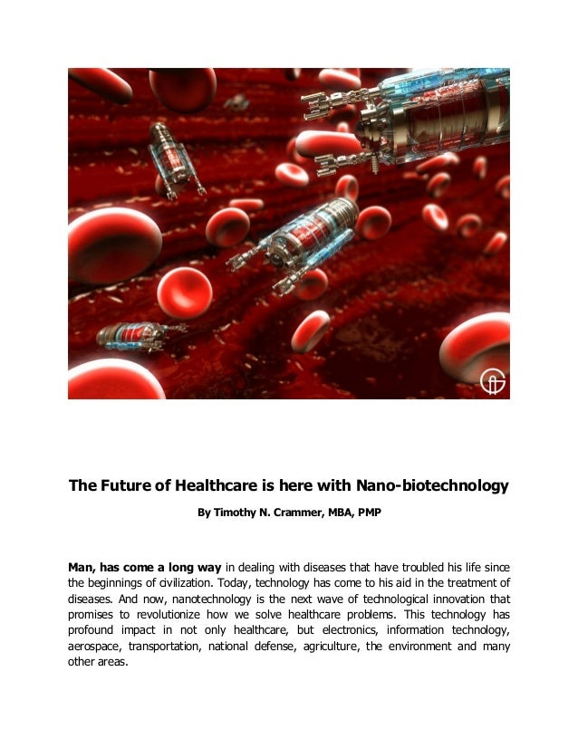 The Future of Healthcare is here with Nano-biotechnology By Timothy N. Crammer, MBA, PMP Man, has come a long way in deali...
