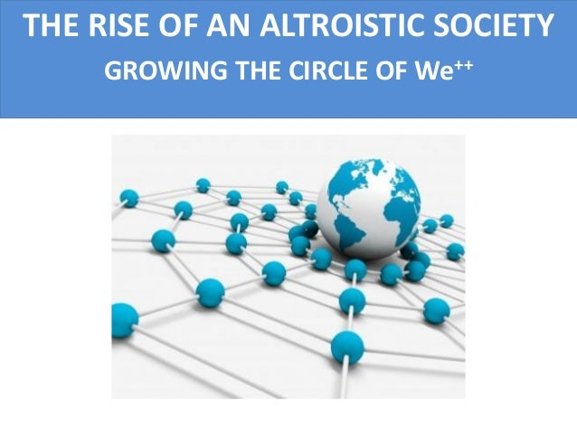 THE RISE OF AN ALTROISTIC SOCIETY GROWING THE CIRCLE OF We++