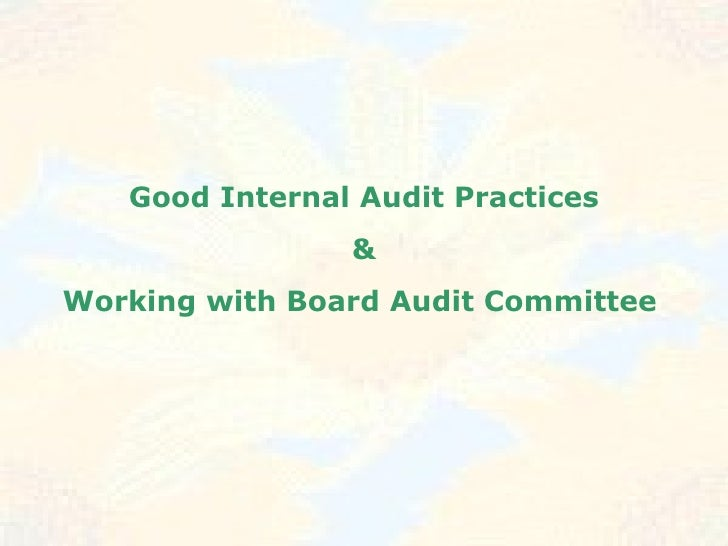 Good Internal Audit Practices & Working with Board Audit Committee