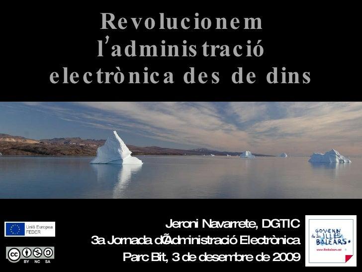 Revolucionem l'administració electrònica des de dins Jeroni Navarrete, DGTIC 3a Jornada d'Administració Electrònica Parc B...