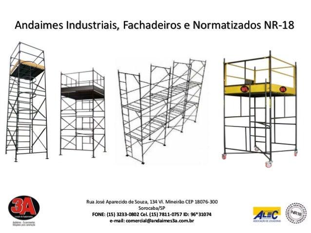 Andaimes Industriais, Fachadeiros e Normatizados NR-18             Rua José Aparecido de Souza, 134 Vl. Mineirão CEP 18076...